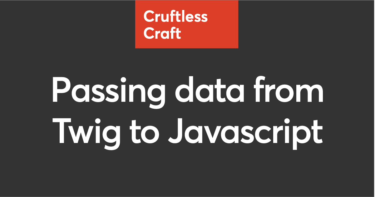 Passing data from twig to javascript | Cruftless Craft